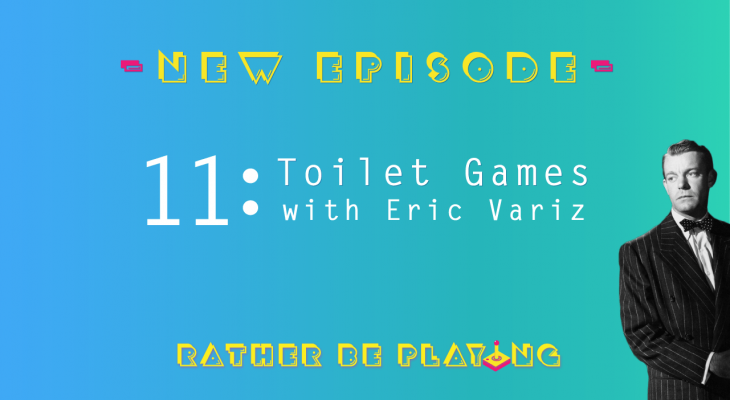 Rather Be Playing Episode Episode 11: Toilet Games with Eric Variz
