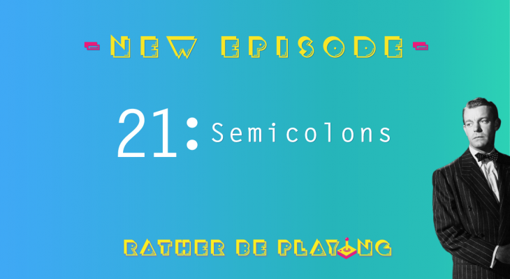 Rather Be Playing Episode 21 Semicolons - Metroid: Samus Returns, Celeste, SteamWorld Dig 2, Yakuza 0, Deus Ex Mankind Divided, The Witness, Metal Gear Survive Beta, Valkyria Chronicles 4 Demo, Mega Man X, Same Team Y'all