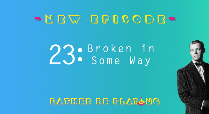 Rather Be Playing Episode 23 Broken in Some Way - Shin Megami Tensei Nocturne, Observer, Lovers in a Dangerous Spacetime, Drakengard 3, Splatoon 2, Muramasa The Demon Blade, Castlevania Symphony of the Night