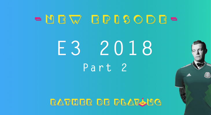 Rather Be Playing E3 2018 Part 2 - E3, Devolver, Square Enix, Ubisoft, Sony, PC, PC Gaming, Nintendo