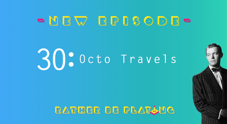 Rather Be Playing Episode 30 Octo Travels - Octopath Traveler, Captain Toad: Treasure Tracker, Mega Man X Legacy Collection, NES Classic, Hollow Knight, Nioh