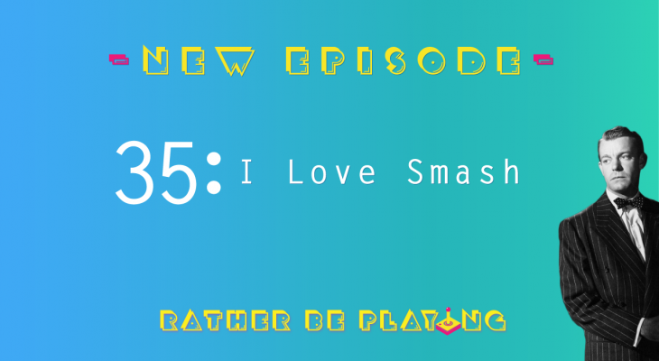 Rather Be Playing Episode 35 I Love Smash - Super Smash Bros Ultimate, God of War, Red Dead Redemption 2, Overcooked 2